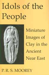 Idols of the PeopleMiniature Images of Clay in the Ancient Near East