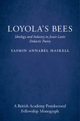 Loyola's BeesIdeology and Industry in Jesuit Latin Didactic Poetry