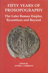Fifty Years of ProsopographyThe Later Roman Empire, Byzantium and Beyond
