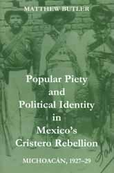 Popular Piety and Political Identity in Mexico's Cristero RebellionMichoacán, 1927-29