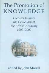 The Promotion of Knowledge: Lectures to Mark the Centenary of the British Academy 1902-2002