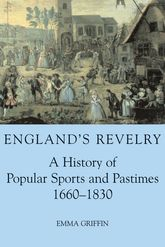 England's RevelryA History of Popular Sports and Pastimes, 1660-1830