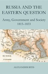 Russia and the Eastern QuestionArmy, Government and Society, 1815-1833