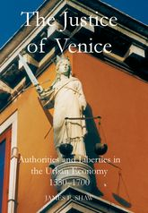 The Justice of VeniceAuthorities and Liberties in the Urban Economy, 1550-1700