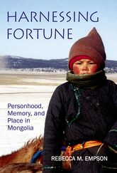 Harnessing FortunePersonhood, Memory and Place in Mongolia
