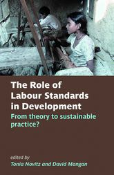 The Role of Labour Standards in Development: From theory to sustainable practice?