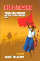 Red StrainsMusic and Communism Outside the Communist Bloc
