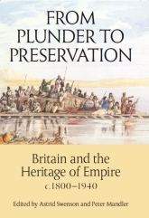 From Plunder to PreservationBritain and the Heritage of Empire, c.1800–1940