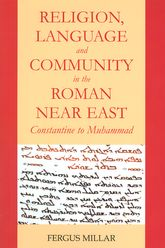 Religion, Language and Community in the Roman Near East: Constantine to Muhammad