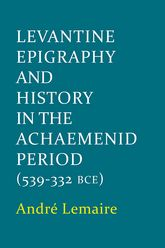 Levantine Epigraphy and History in the Achaemenid Period (539-322 BCE)
