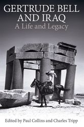 Gertrude Bell and IraqA life and legacy