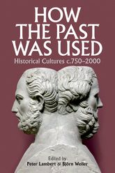 How the Past was UsedHistorical cultures, c. 750-2000